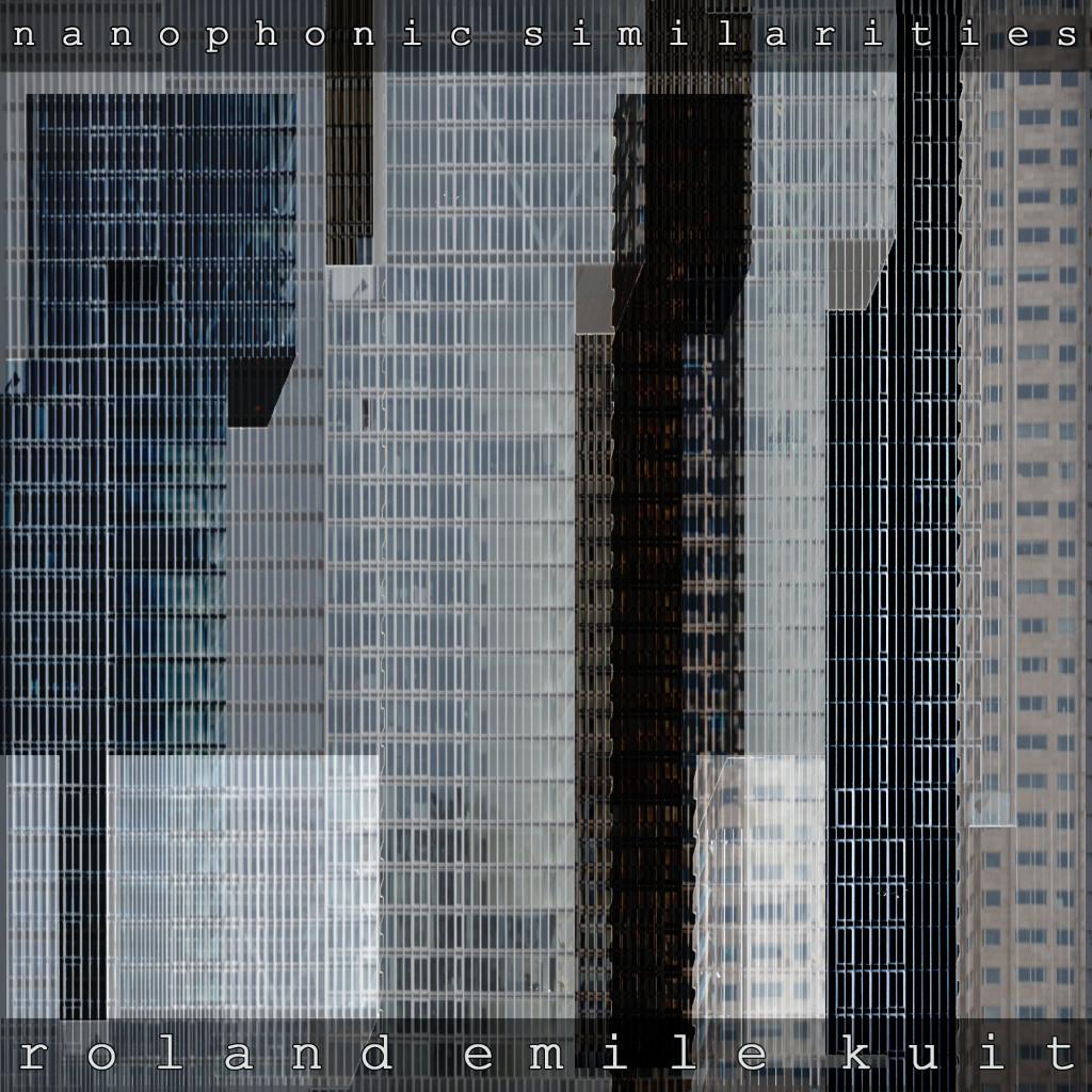 Roland Emile Kuit = nanophonic similarities